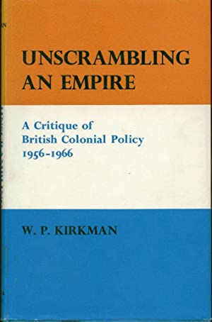 Unscrambling an Empire: A Critique of British Colonial Policy, 1956-1966