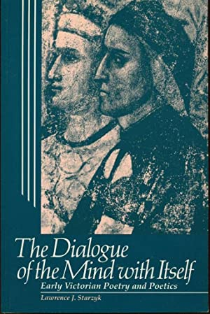Dialogue of the Mind with Itself: Early Victorian Poetry and Poetics