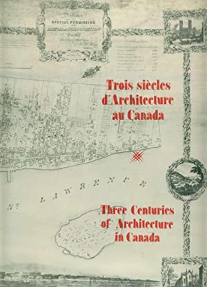 Three Centuries of Architecture in Canada = Trois siècles d'Architecture au Canada