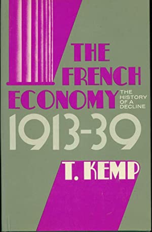 The French Economy, 1913-39: The History of a Decline: Kemp, Tom