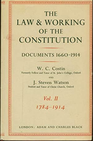 The Law and Working of the Constitution: Documents, 1660-1914. Volume II: 1784-1914: Costin, W. C.;...