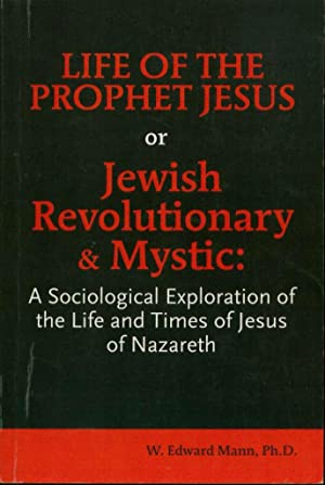 Life of the Prophet Jesus or Jewish Revolutionary and Mystic: A Sociological Exploration of the L...