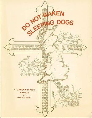 Do Not Awaken Sleeping Dogs: A Canuck in Old Britain: Smith, James E.