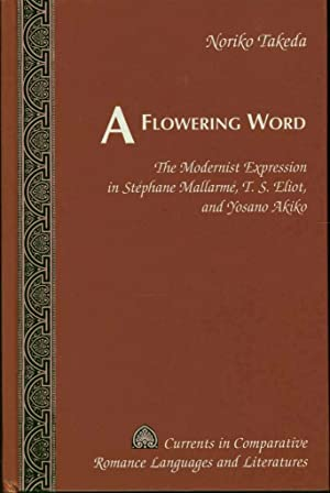 A Flowering Word: The Modernist Expression in Stephane Mallarme, T.S. Eliot, and Yosano Akiko