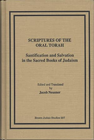 Scriptures of the Oral Torah: Sanctification and Salvation in the Sacred Books of Judaism