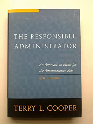 The Responsible Administrator - An Approach To Ethics For The Administrative Role