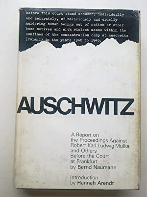 Auschwitz - A Report On The Proceedings Against Robert Karl Ludwig Mulka & Others Before The Cour...