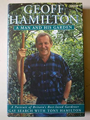 Geoff Hamilton - A Man And His Garden - A Portrait Of Britain's Best-Loved Gardener