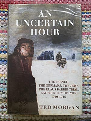 An Uncertain Hour - The French, The Germans, The Jews, The Barbie Trial, And The City Of Lyon 194...
