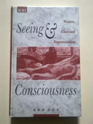 Seeing And Consciousness - Women, Class And Representation