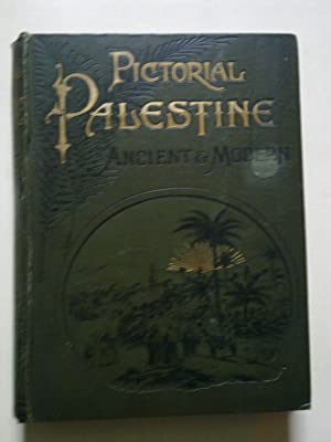 Pictorial Palestine - Ancient And Modern - Being A Popular Account Of The Holy Land And Its People