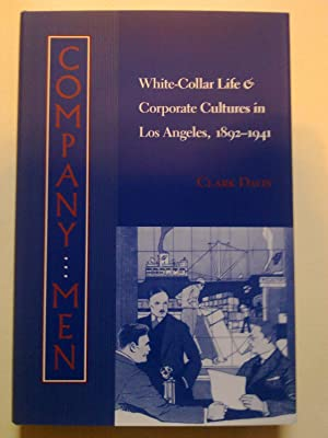Company Men - White-Collar And Corporate Cultures In Los Angeles, 1892-1941