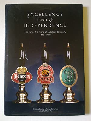 Excellence Through Independence - The First 150 Years Of Everards Brewery 1849-1999