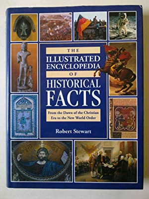 The Illustrated Encyclopaedia Of Historical Facts - From The Dawn Of The Christian Era To The New...