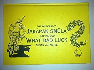 Jakápak Smula / What Bad Luck