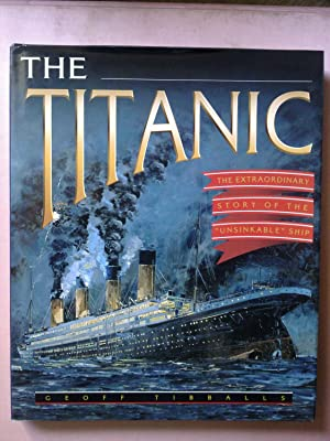 The Titanic - The Extraordinary Story Of The 'Unsinkable' Ship