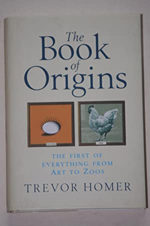 The Book Of Origins - The First Of Everything From Art To Zoos