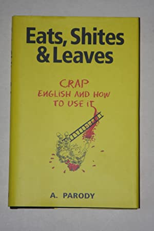 Eats, Shites & Leaves - Crap English And How To Use It