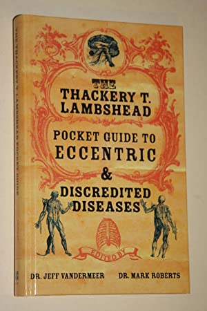 The Thackery T. Lambshead - Pocket Guide To Eccentric & Discredited Diseases