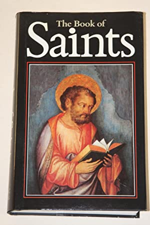 The Book Of Saints - A Dictionary Of Servants Of God Canonized By The Catholic Church