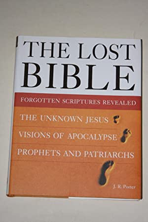 The Lost Bible - Forgotten Scriptures Revealed: PORTER, J. R