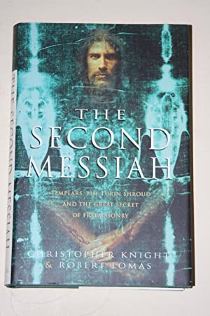 The Second Messiah - Templars, The Turin Shroud And The Great Secret Of Freemasonry