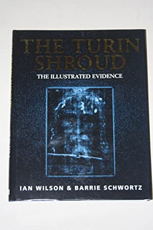 The Turin Shroud - The Illustrated Evidence