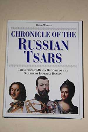 Chronicle Of The Russian Tsars - The Reign-By-Reign Record Of The Rulers Of Imperial Russia
