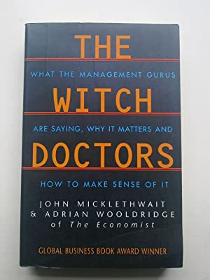 The Witch Doctors - What The Management Gurus Are Saying, Why It Matters And How To Make Sense Of It