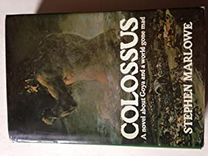 Colossus - A Novel About Goya And A World Gone Mad
