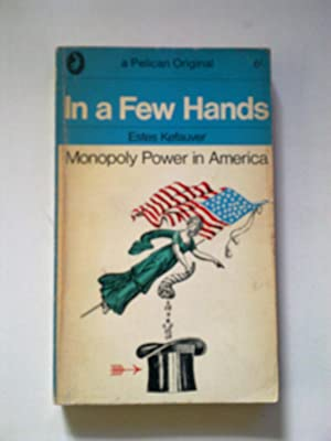 In A Few Hands - Monopoly Power In America