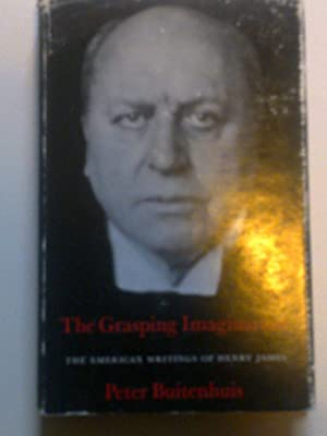 The Grasping Imagination - The American Writing Of Henry James