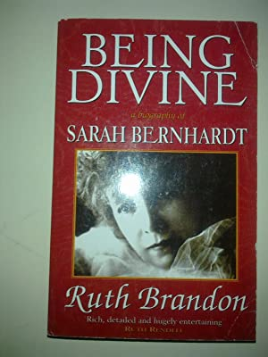 Being Divine - A Biography of Sarah Bernhardt