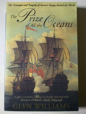 The Prize Of All The Oceans - The Triumph And Tragedy Of Anson's Voyage Round The World