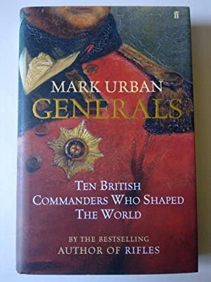 Generals - Ten British Commanders Who Shaped The World