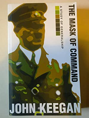 The Mask Of Command - A Study Of Generalship