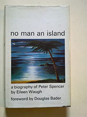 No Man An Island - A Biography Of Peter Spencer