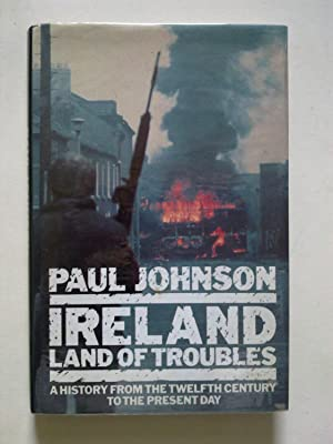 Ireland : Land Of Troubles - A History From The Twelfth Century To The Present Day