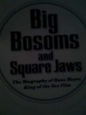 Big Bosoms And Square Jaws - The Biography Of Russ Meyer
