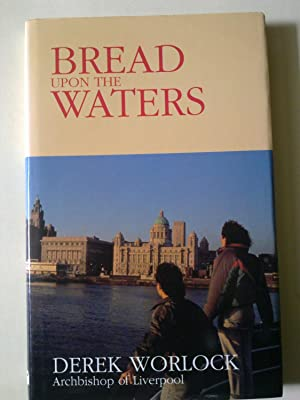 Bread Upon The Waters - The Living Faith Of Liverpool
