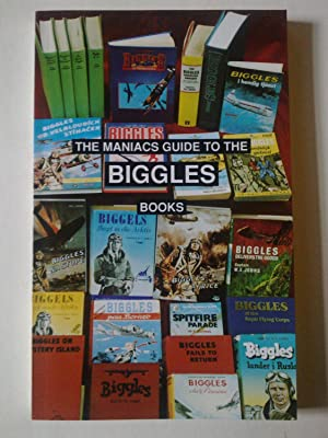 The Maniacs Guide To The Biggles Books - The Readers Guide To All 100 Biggles Books