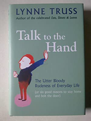 Talk To The Hand - The Utter Bloody Rudeness Of Everyday Life