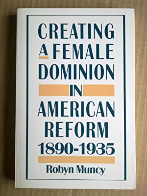 Creating A Female Dominion In American Reform 1890 To 1935