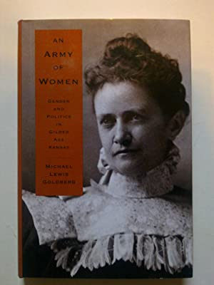 An Army Of Women - Gender And Politics In Gilded Age Kansas