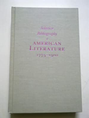 Selective Bibliography Of American Literature, 1775-1900 - A Brief Estimate Of The More Important...