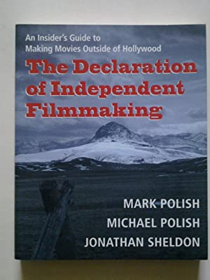 The Declaration Of Independent Filmmaking - An Insider's Guide To Making Movies Outside Of Hollywood