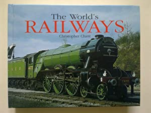 The World's Railways - The History And: CHANT, Christopher