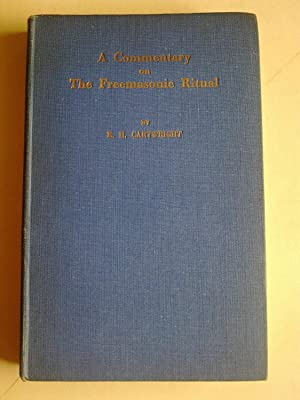 A Commentary On The Freemasonic Ritual Together With Notes On The Ceremonial Work Of The Officers