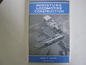 Miniature Locomotive Construction: John H.Ahern