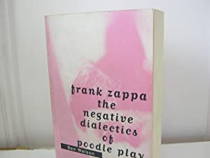 Frank Zappa: The Negative Dialectics of Poodle: Watson, Ben